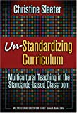 Un-Standardizing Curriculum, Christine E. Sleeter, 0807746223