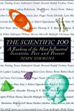 img - for The Scientific 100: A Ranking of the Most Influential Scientists, Past and Present book / textbook / text book