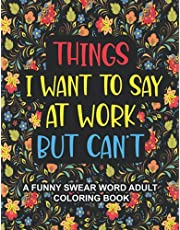 Things I Want To Say At Work But Can't: A Funny Swear Word Adult Coloring Book To Relieve Stress And Relax | Swear word coloring book for adults, Coworkers, Office Stress relief Gifts