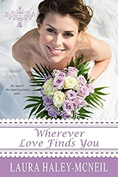 Wherever Love Finds You (Beaumont Brides Book 1) by [Haley-McNeil, Laura]