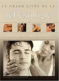 Le grand livre de la réflexologie par Bernard C. Kolster