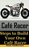 Cafe Racer: Steps to Build Your Own Cafe Racer