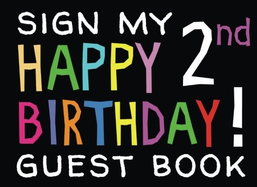 Sign My Happy 2nd Birthday! Guest Book: Birthday Activity and Keepsake Guest Book for 2 year olds (Birthday Activities and Games) ()