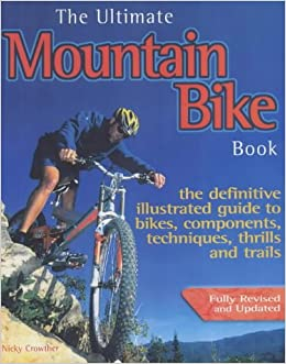 Book The Ultimate Mountain Bike Book: The Definitive Illustrated Guide to Bikes, Components, Techniques, Thrills and Trails