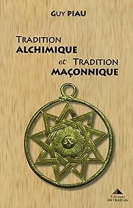 Tradition alchimique et tradition maçonnique par Guy Piau