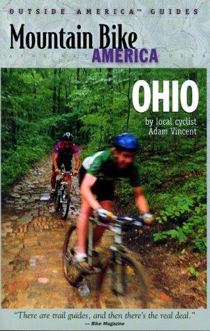 Mountain Bike America: Ohio: An Atlas of Ohio's Greatest Off-Road Bicycle Rides (Mountain Bike America Guides) (Best Bike Trails In Ohio)