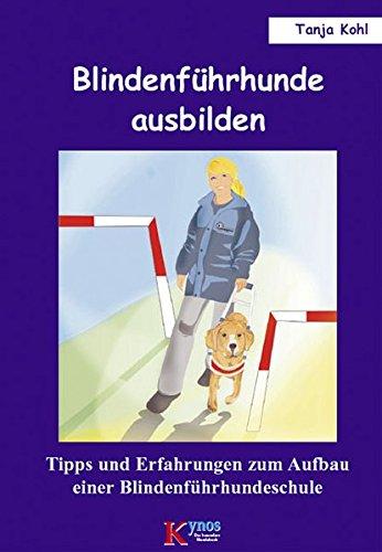 Blindenführhunde ausbilden: Tipps und Erfahrungen zum Aufbau einer Blindenführhundeschule (Das besondere Hundebuch)