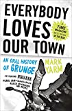 img - for Everybody Loves Our Town: An Oral History of Grunge book / textbook / text book