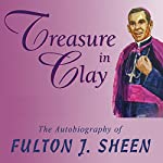 Treasure in Clay: The Autobiography of Fulton J. Sheen | Fulton J. Sheen