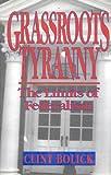 Grassroots Tyranny, Clint Bolick, 1882577019