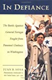In Defiance : The Battle Against General Noriega Fought from Panama's Embassy, Sosa, Juan B., 0966505115