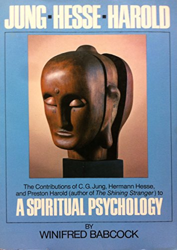 Jung, Hesse, Harold: The Contributions of C.G. Jung, Hermann Hesse, and Preston Harold to a Spiritual Psychology