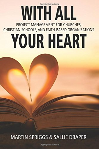 With All Your Heart: Project Management for Churches, Schools & Faith-based Organizations PDF ePub fb2 book