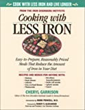 Cooking With Less Iron: Easy-To-Prepare, Reasonably Priced Meals That Reduce the Amount of Iron in Your Diet