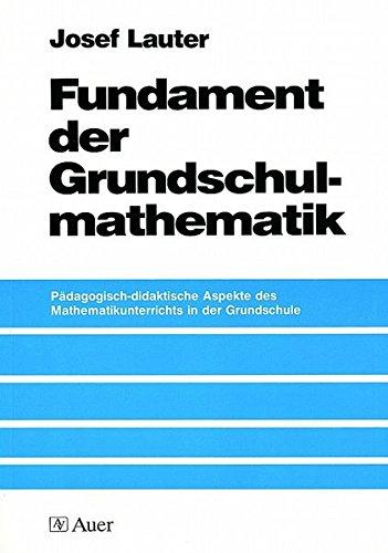 Fundament der Grundschulmathematik: Pädagogisch-didaktische Aspekte des Mathematikunterrichts in der Grundschule (1. bis 4. Klasse)