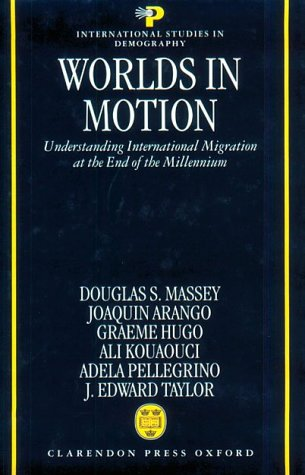 Worlds in Motion: Understanding International Migration at the End of the Millennium (International Studies in Demography) (Understanding The Anthropology Of Immigration And Migration)