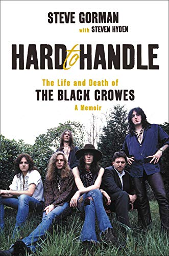 Hard to Handle: The Life and Death of the Black Crowes–A Memoir
