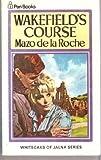 img - for Wakefield's Course (Whiteoaks of Jalna saga / Mazo De la Roche) book / textbook / text book