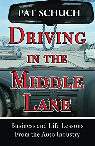 - Driving in the Middle Lane: Business and Life Lessons From the Auto Industry
