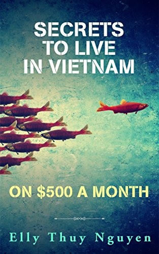 Download PDF Secrets to Live in Vietnam on $500 a Month - Moving to Vietnam for Digital Nomads, Travelers, and Expats
