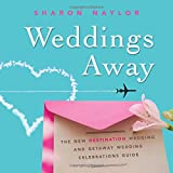 Weddings Away: The New Destination Wedding and Getaway Wedding Celebrations Guide
