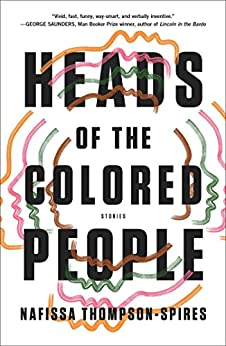 Heads of the Colored People: Stories by [Thompson-Spires, Nafissa]