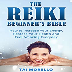 The Reiki Beginner's Bible