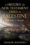 A History of New Testament Times in Palestine, 175 B.C.-70 A.D.