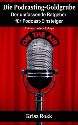Die Podcasting-Goldgrube: Der umfassende Ratgeber für Podcast-Einsteiger