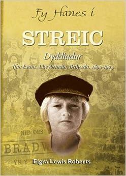 Fy Hanes i: Streic - Dyddiadur Ifan Evans, Llwybrmain, Bethesda, 1899-1903