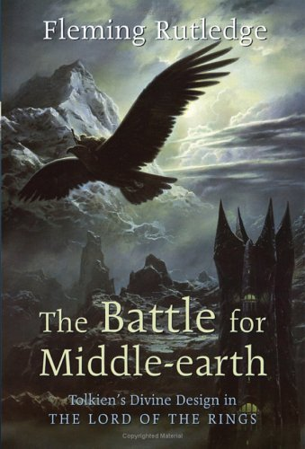 The Battle for Middle-earth: Tolkien's Divine Design in The Lord of the Rings -