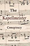 The Kapellmeister Conspiracy, Michael L. Martel, 1419699350