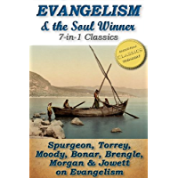 EVANGELISM and the SOUL WINNER (7-in-1 Classics): The Soul Winner, How To Bring Men to Christ, To The Work, Words To Winner's of Souls, The Soul Winner's Secret, Evangelism, Passion for Souls