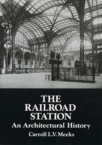 The Railroad Station An Architectural History (Dover Architecture) [Meeks, Carroll L. V.] (Tapa Blanda)