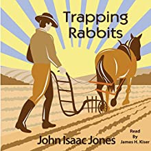 Trapping Rabbits Audiobook by John Isaac Jones Narrated by James H Kiser