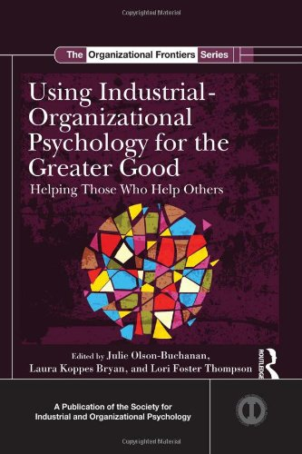 Using Industrial-Organizational Psychology for the Greater Good: Helping Those Who Help Others (SIOP Organizational Fron