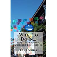 What To Do In.Playa Del Carmen, Quintana Roo, Mexico: Volume 6