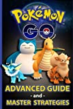 Pokemon Go: Full Game Guide & Advanced Strategies: 1000+ XP Per Minute, Evolution/Power Up Tactics, Raise an Elite Team, Finding Rare Pokemon, Cheats and Hack, and A BUNCH MORE!