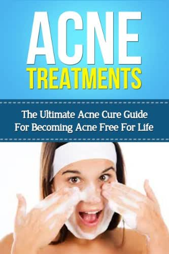 Acne Treatments- The Ultimate Acne Cure Guide for Becoming Acne Free for Life (Acne,Acne Remedy, Acne Solutions, Acne Remedies)