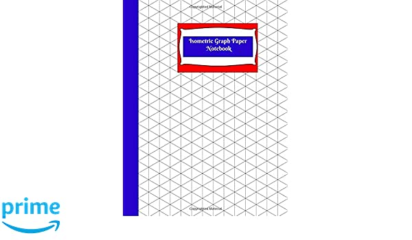 Isometric Graph Paper Notebook Isometric Graph Paper Notebook R