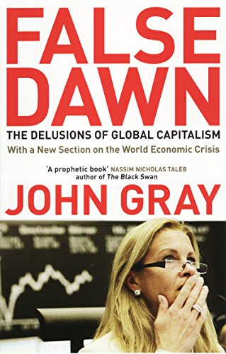 FREE False Dawn: the Delusions of Global Capitalism R.A.R