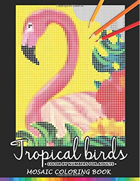 Tropical Birds Color By Numbers For Adults Mosaic Coloring Book Stress Relieving Design Puzzle Quest Nox Smith 9781688659162 Amazon Com Books