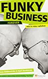 Funky Business Forever: How to enjoy capitalism (3rd Edition) (Financial Times Series)