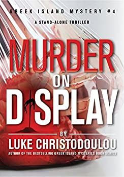 Murder On Display: A riveting, stand-alone murder / mystery that keeps you guessing until the shocking end (Greek Island Mysteries Book 4) by [Christodoulou, Luke]