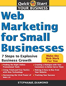 Web Marketing for Small Businesses: 7 Steps to Explosive Business Growth (Quick Start Your Business) from Sourcebooks