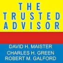 The Trusted Advisor Audiobook by David Maister, Charles Green, Robert Galford Narrated by Kent Cassella