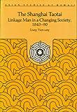 The Shanghai Taotai : Linkage Man in a Changing Society, 1843-1890, Leung, Yuen-Sang, 0824813553