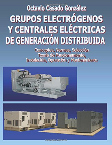 Descargar Libro Grupos Electrógenos Y Centrales Eléctricas De Generación Distribuida Dr. Octavio Casado