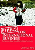 Ethics in International Business : Decision-Making in a Global Political Economy, Kline, John M., 0415351030
