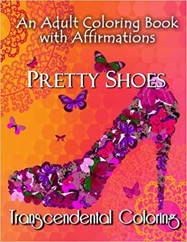 Pretty Shoes: An Adult Coloring Book with Positive Affirmations (Transcendental Coloring Books) (Volume 3)